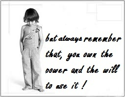 Think and ponder.... you've got powers, but you need will to use them !.
